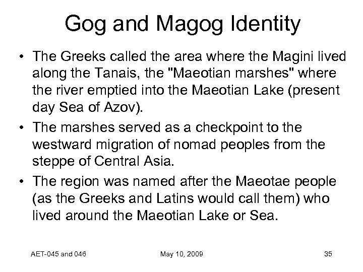 Gog and Magog Identity • The Greeks called the area where the Magini lived