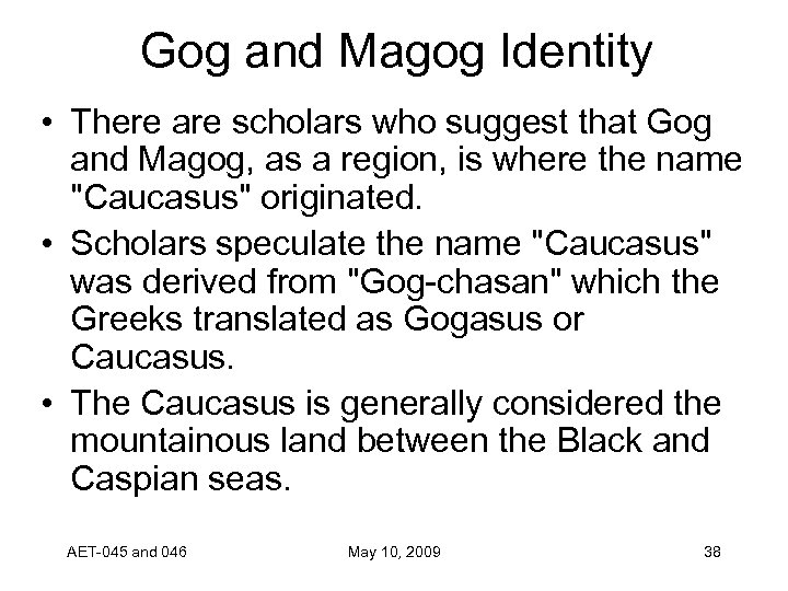 Gog and Magog Identity • There are scholars who suggest that Gog and Magog,