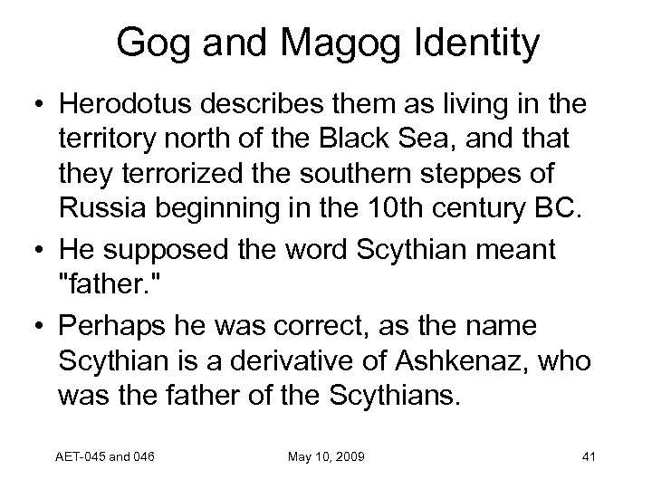 Gog and Magog Identity • Herodotus describes them as living in the territory north