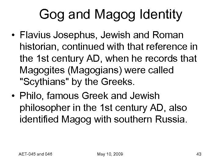 Gog and Magog Identity • Flavius Josephus, Jewish and Roman historian, continued with that