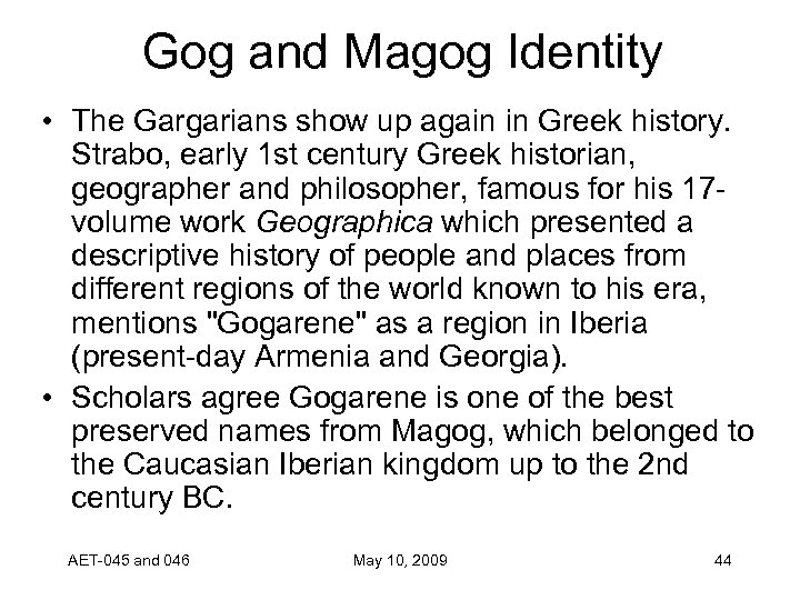Gog and Magog Identity • The Gargarians show up again in Greek history. Strabo,