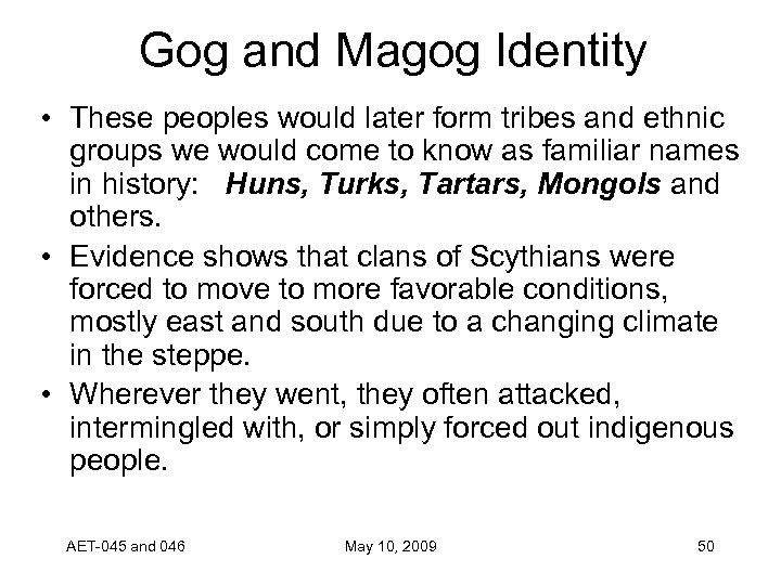Gog and Magog Identity • These peoples would later form tribes and ethnic groups