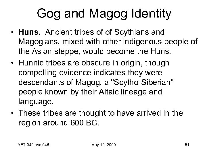 Gog and Magog Identity • Huns. Ancient tribes of of Scythians and Magogians, mixed