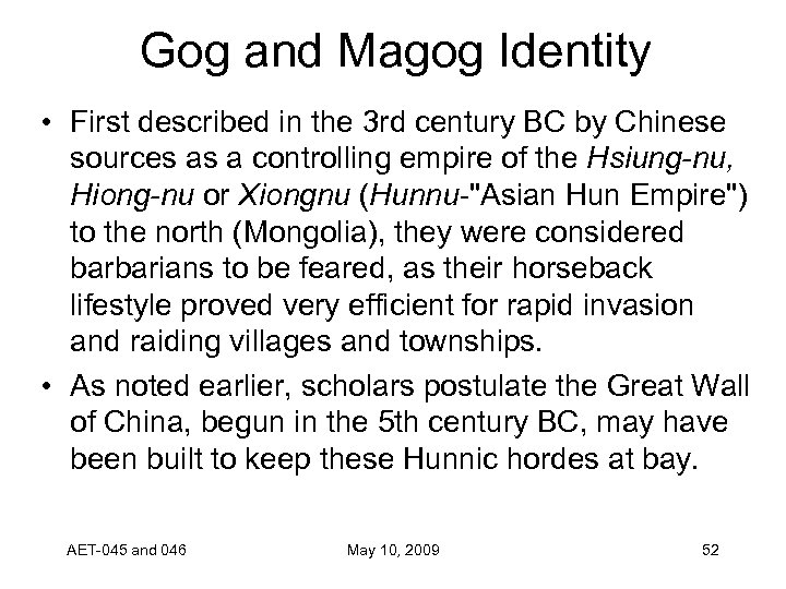 Gog and Magog Identity • First described in the 3 rd century BC by
