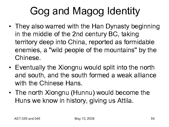 Gog and Magog Identity • They also warred with the Han Dynasty beginning in