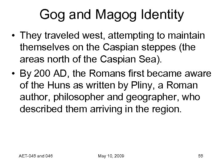 Gog and Magog Identity • They traveled west, attempting to maintain themselves on the