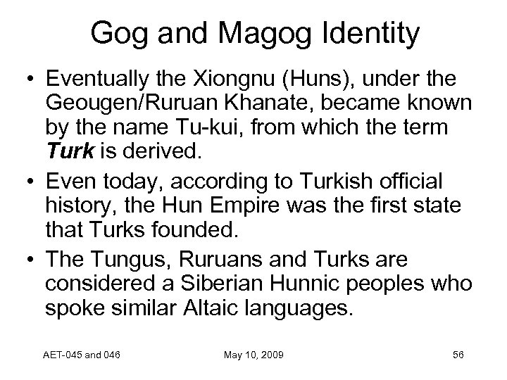 Gog and Magog Identity • Eventually the Xiongnu (Huns), under the Geougen/Ruruan Khanate, became