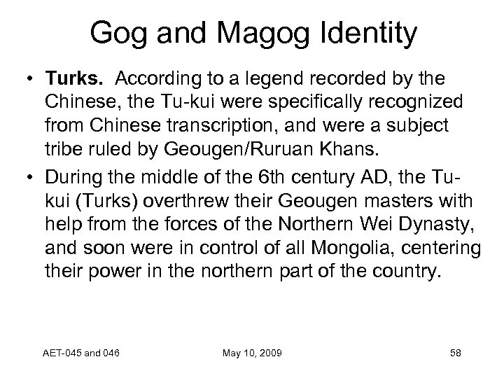 Gog and Magog Identity • Turks. According to a legend recorded by the Chinese,