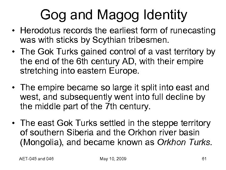 Gog and Magog Identity • Herodotus records the earliest form of runecasting was with