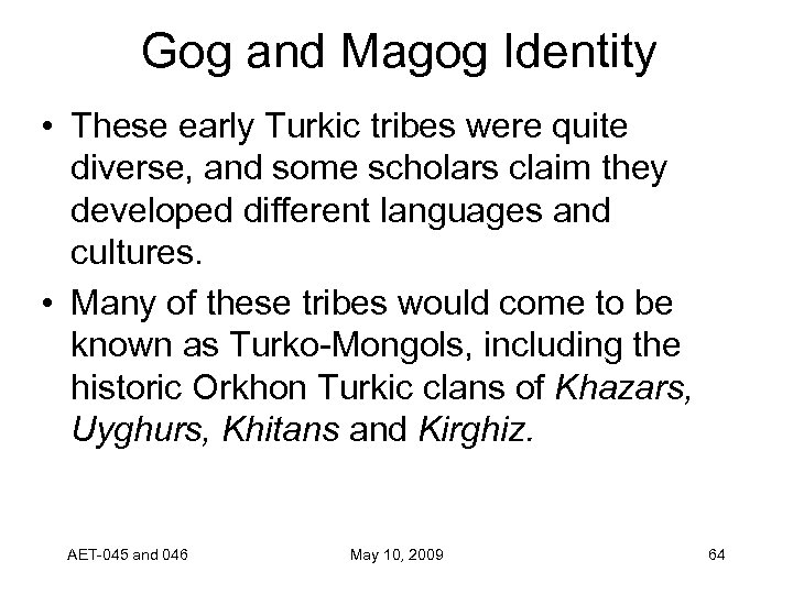 Gog and Magog Identity • These early Turkic tribes were quite diverse, and some