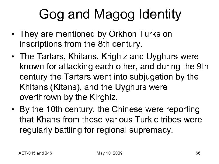 Gog and Magog Identity • They are mentioned by Orkhon Turks on inscriptions from