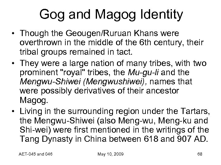 Gog and Magog Identity • Though the Geougen/Ruruan Khans were overthrown in the middle