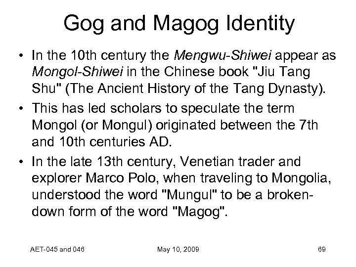 Gog and Magog Identity • In the 10 th century the Mengwu-Shiwei appear as