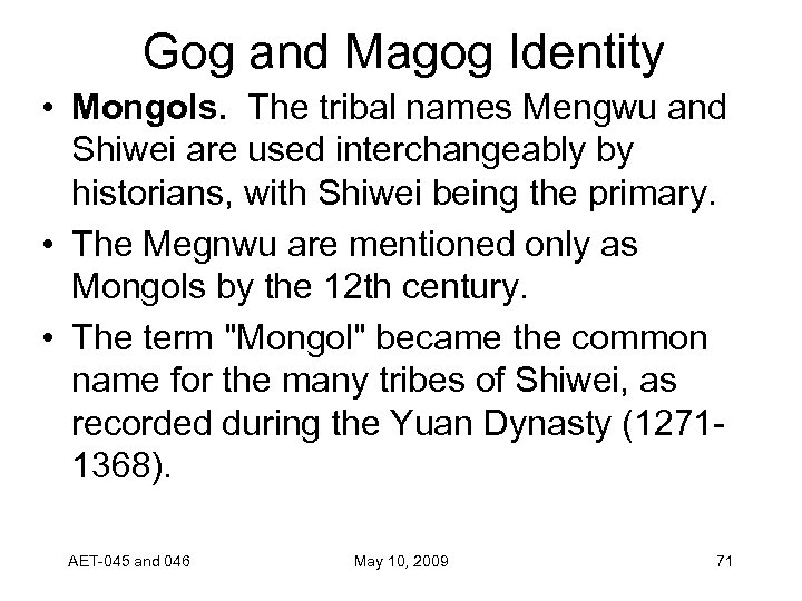 Gog and Magog Identity • Mongols. The tribal names Mengwu and Shiwei are used