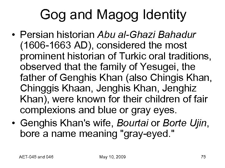 Gog and Magog Identity • Persian historian Abu al-Ghazi Bahadur (1606 -1663 AD), considered