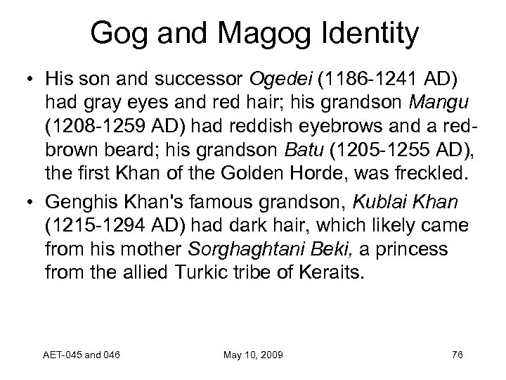 Gog and Magog Identity • His son and successor Ogedei (1186 -1241 AD) had