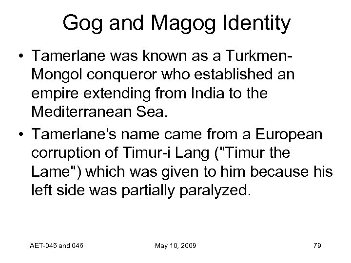 Gog and Magog Identity • Tamerlane was known as a Turkmen. Mongol conqueror who
