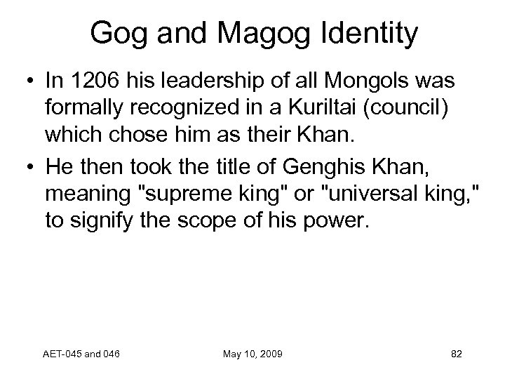 Gog and Magog Identity • In 1206 his leadership of all Mongols was formally