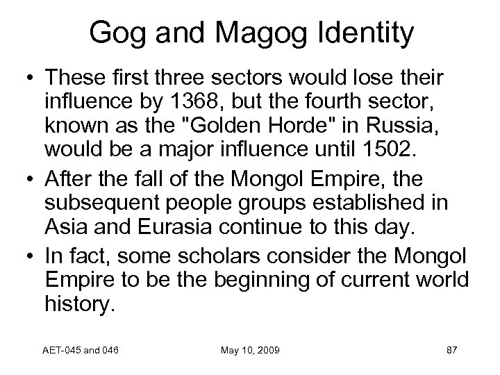 Gog and Magog Identity • These first three sectors would lose their influence by