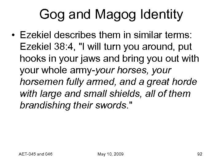 Gog and Magog Identity • Ezekiel describes them in similar terms: Ezekiel 38: 4,