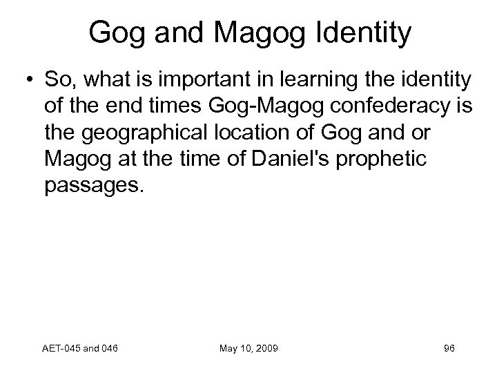 Gog and Magog Identity • So, what is important in learning the identity of