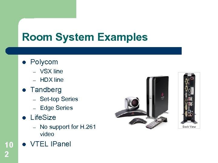 Room System Examples l Polycom – – l Tandberg – – l l Set-top