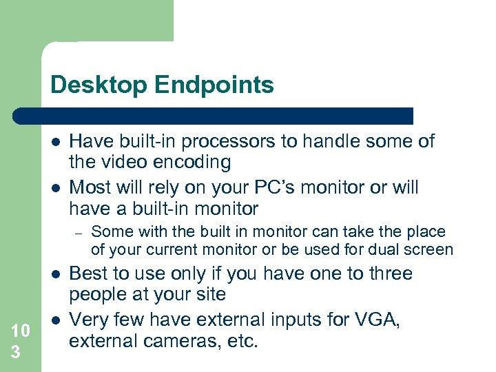 Desktop Endpoints l l Have built-in processors to handle some of the video encoding