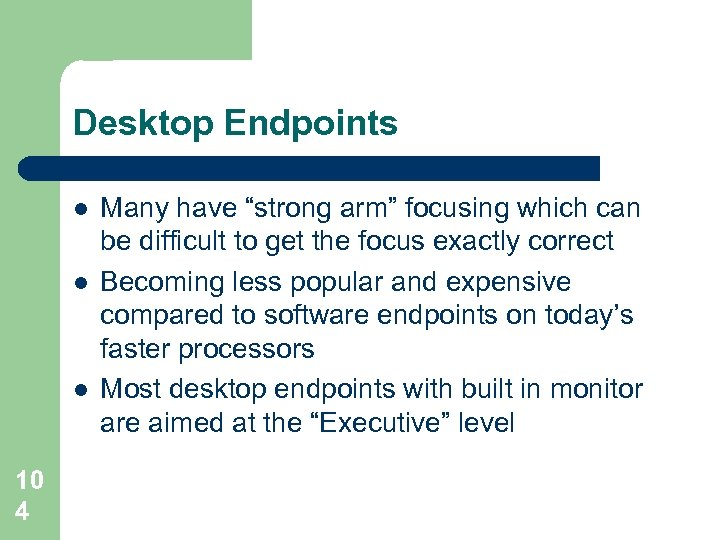 """Desktop Endpoints l l l 10 4 Many have """"strong arm"""" focusing which can"""