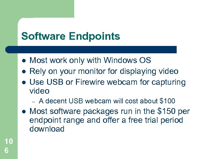 Software Endpoints l l l Most work only with Windows OS Rely on your