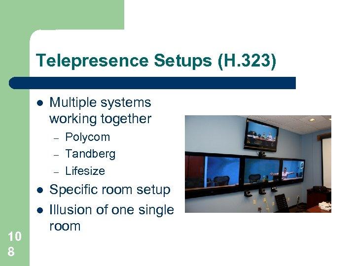 Telepresence Setups (H. 323) l Multiple systems working together – – – l l