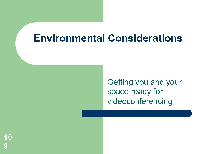 Environmental Considerations Getting you and your space ready for videoconferencing 10 9