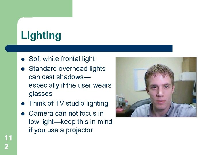 Lighting l l 11 2 Soft white frontal light Standard overhead lights can cast