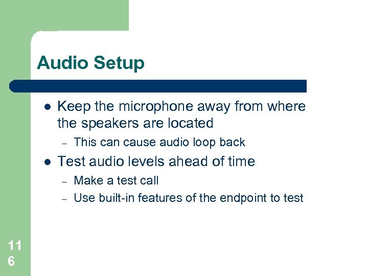 Audio Setup l Keep the microphone away from where the speakers are located –