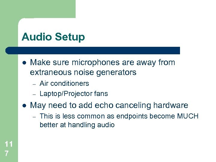 Audio Setup l Make sure microphones are away from extraneous noise generators – –