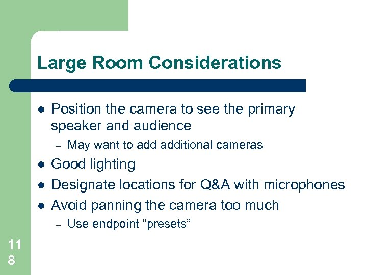 Large Room Considerations l Position the camera to see the primary speaker and audience