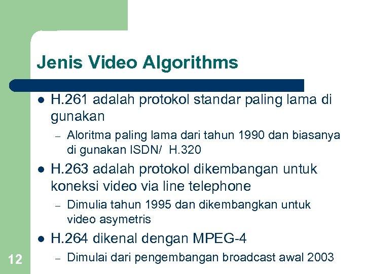 Jenis Video Algorithms l H. 261 adalah protokol standar paling lama di gunakan –