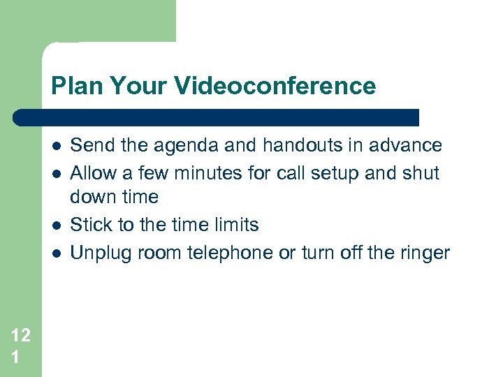 Plan Your Videoconference l l 12 1 Send the agenda and handouts in advance