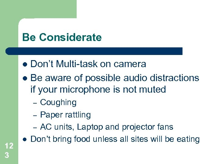 Be Considerate Don't Multi-task on camera l Be aware of possible audio distractions if