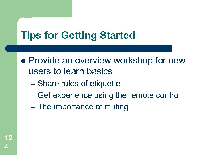 Tips for Getting Started l Provide an overview workshop for new users to learn