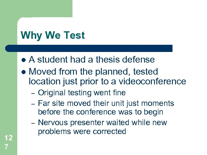 Why We Test A student had a thesis defense l Moved from the planned,