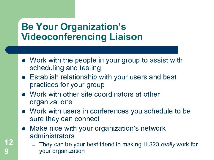 Be Your Organization's Videoconferencing Liaison l l l 12 9 Work with the people