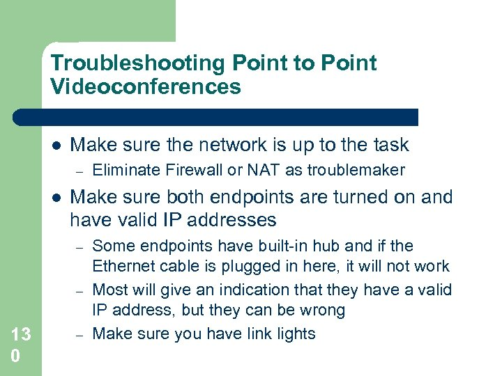 Troubleshooting Point to Point Videoconferences l Make sure the network is up to the