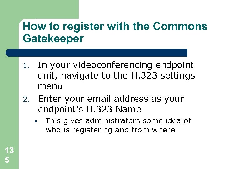 How to register with the Commons Gatekeeper In your videoconferencing endpoint unit, navigate to