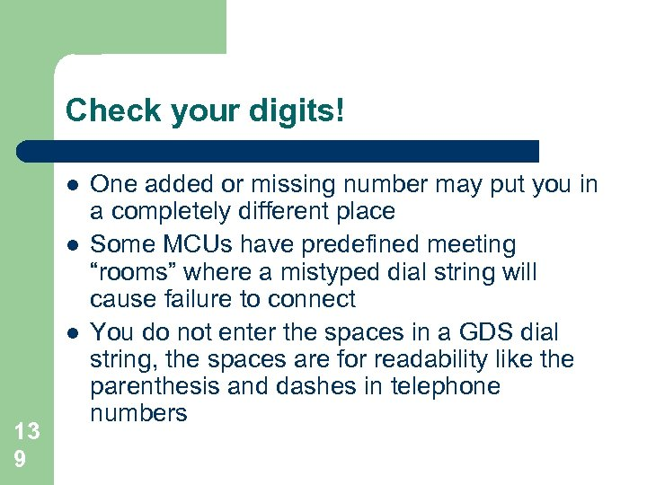 Check your digits! l l l 13 9 One added or missing number may