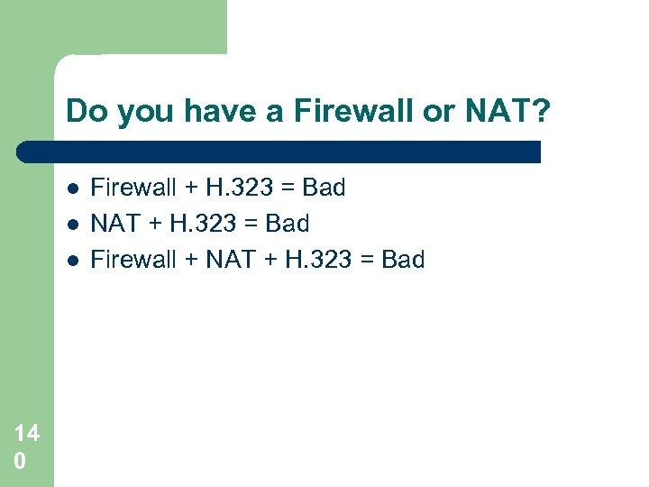 Do you have a Firewall or NAT? l l l 14 0 Firewall +