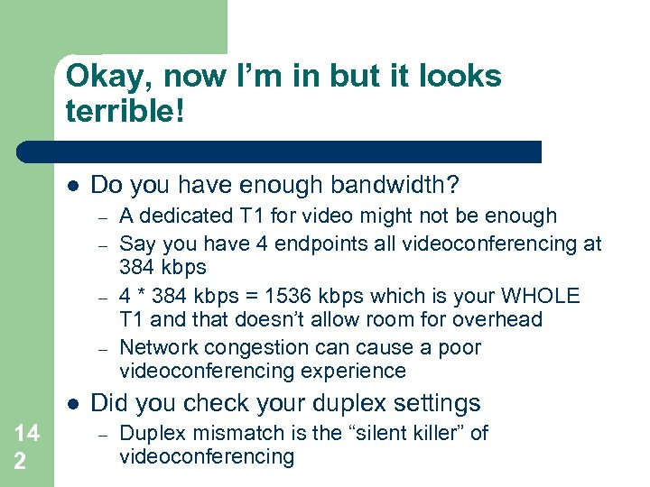 Okay, now I'm in but it looks terrible! l Do you have enough bandwidth?