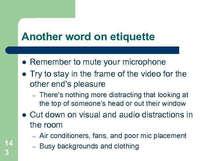 Another word on etiquette l l Remember to mute your microphone Try to stay