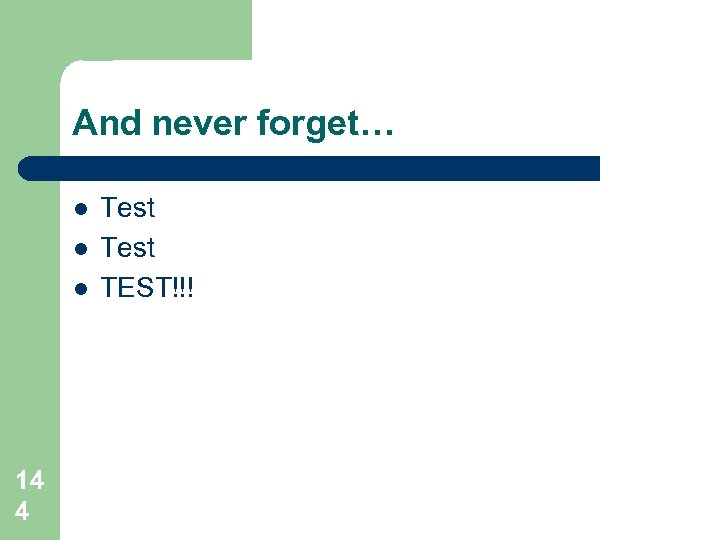 And never forget… l l l 14 4 Test TEST!!!