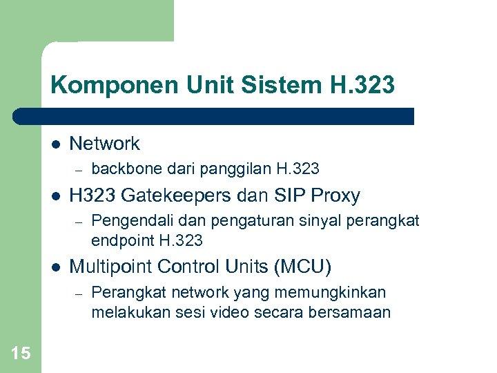 Komponen Unit Sistem H. 323 l Network – l H 323 Gatekeepers dan SIP