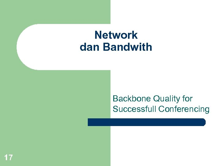 Network dan Bandwith Backbone Quality for Successfull Conferencing 17